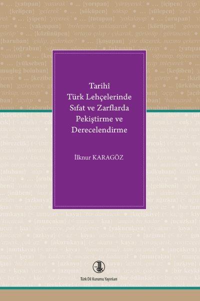 Tarihî Türk Lehçelerinde Sıfat ve Zarflarda Pekiştirme ve Derecelendirme, 2018