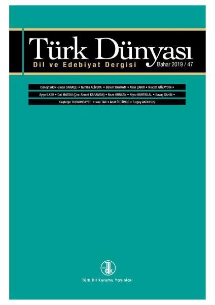 Türk Dünyası Dil ve Edebiyat Dergisi: Bahar 2019/ 47, 2019