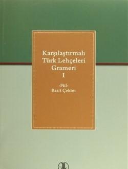 Karşılaştırmalı Türk Lehçeleri Grameri I : Fiil Basit Çekim, 2019