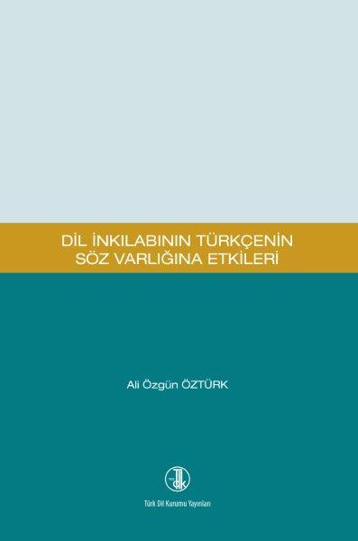 Dil İnkılabının Türkçenin Söz Varlığına Etkileri, 2019