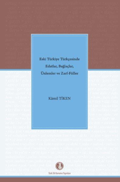 Eski Türkiye Türkçesinde Edatlar, Bağlaçlar, Ünlemler ve Zarf-Fiiller, 2020