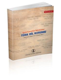 Kuruluşundan Günümüze Türk Dil kurumu: Nizamname, Tüzük, Yasa ve Yönetmelikler, 2007