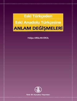 Eski Türkçeden Eski Anadolu Türkçesine Anlam Değişmeleri, 2018