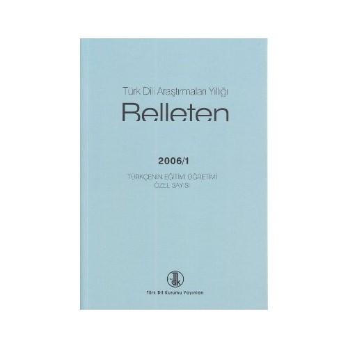 Türk Dili Araştırmaları Yıllığı: Belleten 2006/I : Türkçenin Eğitimi Öğretimi Özel Sayısı, 2009
