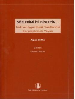 Sözlerimi İyi Dinleyin…: Türk ve Uygur Runik Yazıtlarının Karşılaştırmalı Yayını, 2010