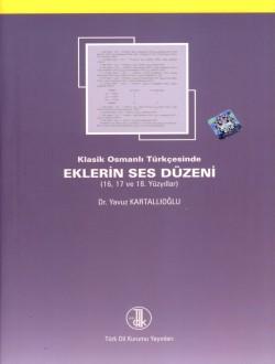 Klasik Osmanlı Türkçesinde Eklerin Ses Düzeni (16, 17, 18. Yüzyıllar), 2011