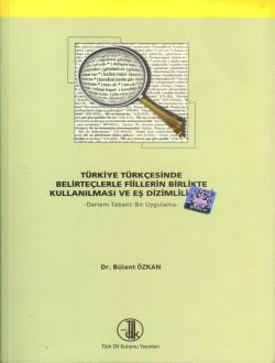 Türkiye Türkçesinde Belirteçlerle Fiillerin Birlikte Kullanılması ve Eş Dizimlilikleri: Derlem Tabanlı Bir Uygulama, 2011