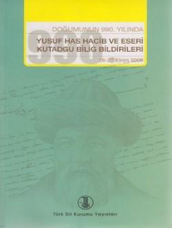 Doğumunun 990. Yılında Yusuf Has Hacib ve Eseri Kutadgu Bilig Bildirileri (26-27 Ekim 2009), 2011