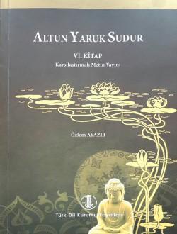 Altun Yaruk Sudur VI. Kitap: Karşılaştırmalı Metin Yayını, 2012