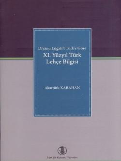 Dîvânu Lugati't Türk'e Göre XI. Yüzyıl Türk Lehçe Bilgisi, 2013