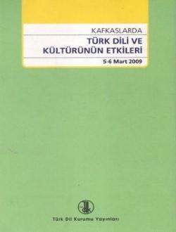 Kafkaslarda Türk Dili ve Kültürünün Etkileri (5-6 Mart 2009), 2013