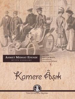 Ahmet Midhat Efendi Bütün Eserleri: Kamere Âşık, 2014