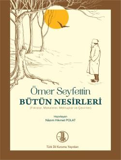 Ömer Seyfettin Bütün Nesirleri: Fıkralar-Makaleler-Mektuplar ve Çeviriler, 2018