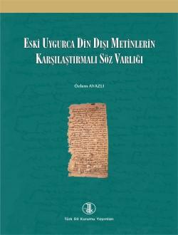 Eski Uygurca Din Dışı Metinlerin Karşılaştırmalı Söz Varlığı, 2016