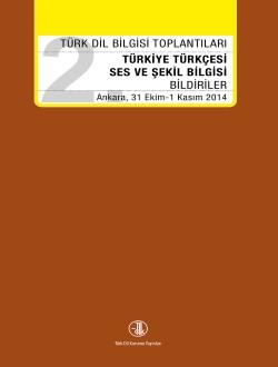 2. Türk Dil Bilgisi Toplantıları Türkiye Türkçesi Ses ve Şekil Bilgisi Bildiriler, 2017