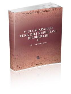 V. Uluslararası Türk Dili Kurultayı Bildirileri II. (20-26 Eylül 2004), 2004