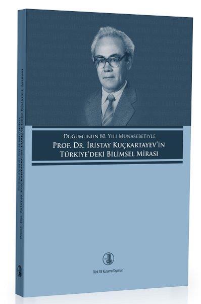 Doğumunun 80. Yılı Münasebetiyle Prof. Dr. İristay KUÇKARTAYEV'in Türkiye'deki Bilimsel Mirası, 2018