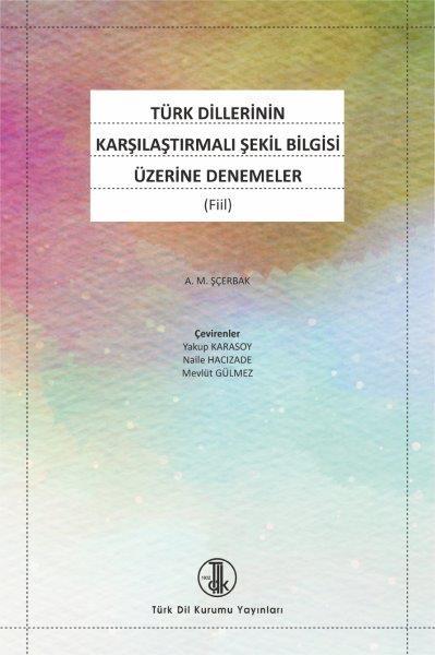 Türk Dillerinin Karşılaştırmalı Şekil Bilgisi Üzerine Denemeler (Fiil), 2020