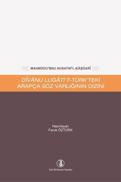 Mahmûdu'bnu Husayni'l-Kâşgarî Dîvânu Lugâti't-Türk'teki Arapça Söz Varlığının Dizini, 2020
