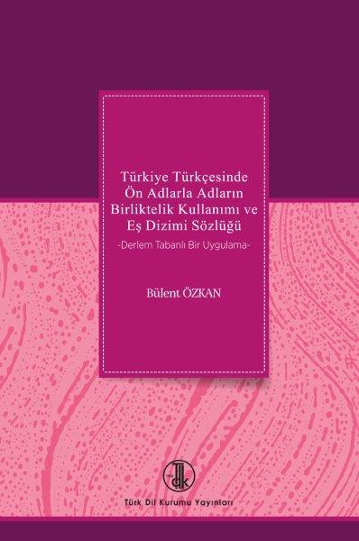Türkiye Türkçesinde Ön Adlarla Adların Birliktelik Kullanımı ve Eş Dizimi Sözlüğü, 2020