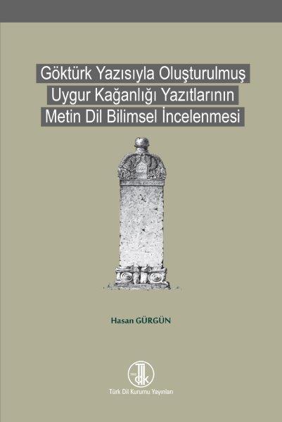 Göktürk Yazısıyla Oluşturulmuş Uygur Kağanlığı Yazıtlarının Metin Dil Bilimsel İncelenmesi, 2021