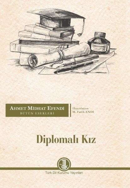 Ahmet Midhat Efendi Bütün Eserleri Diplomalı Kız, 2021