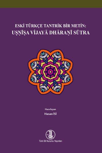 Eski Türkçe Tantrik Bir Metin: Usnîsa Vijayâ Dhâranî Sûtra, 2021