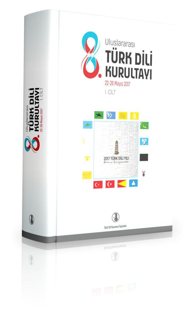 VIII. Uluslararası Türk Dili Kurultayı I.Cilt  22-26 Mayıs 2017, 2021