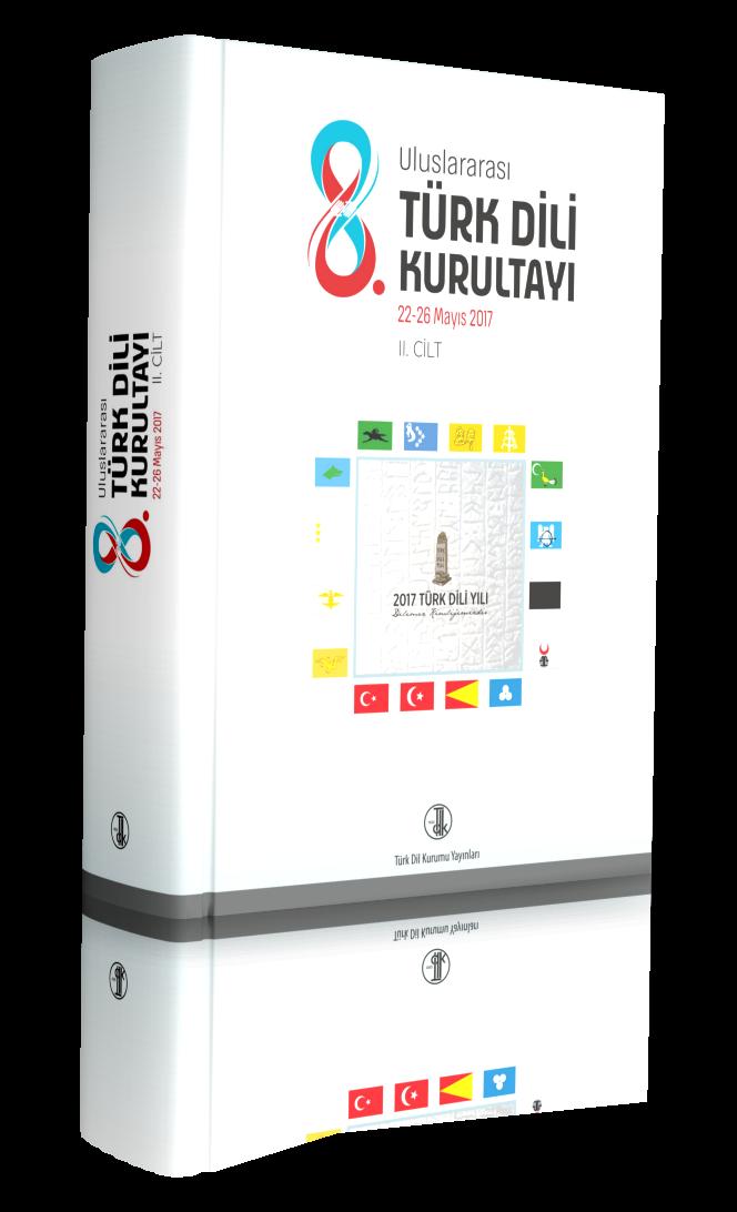 VIII. Uluslararası Türk Dili Kurultayı II. Cilt 22-26 Mayıs 2017, 2021