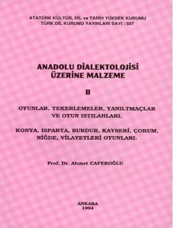 Anadolu Dialektolojisi Üzerine Malzeme II: Oyunlar, Tekerlemeler, Yanıltmaçlar ve Oyun Istılahları. Konya,Isparta, Burdur, Kayseri, Çorum, Niğde Vilâyetleri Oyunları, 1994