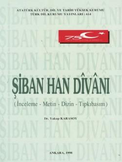 Şiban Han Dîvânı: İnceleme-Metin-Dizin-Tıpkıbasım, 1998