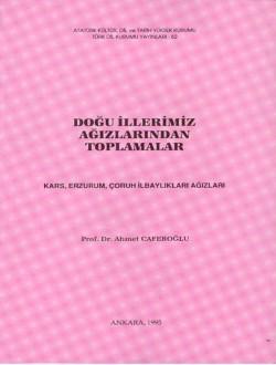 Doğu İllerimiz Ağızlarından Toplamalar: Kars, Erzurum, Çoruh İlbaylıkları Ağızları, 1995
