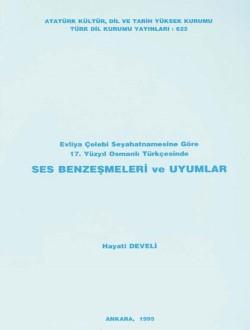 Evliya Çelebi Seyahatnamesine Göre 17. Yüzyıl Osmanlı Türkçesinde Ses Benzeşmeleri ve Uyumlar, 1995