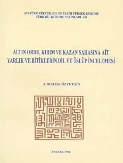 Altın Ordu, Kırım ve Kazan Sahasına Ait Yarlık ve Bitiklerin Dil ve Üslup İncelemesi: İnceleme-Metin-Tercüme-Notlar-Dizin-Tıpkıbasım, 1996