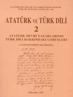 Atatürk ve Türk Dili II: Atatürk Devri Yazarlarının Türk Dili Hakkındaki Görüşleri (Gazetelerden Seçmeler), 1997