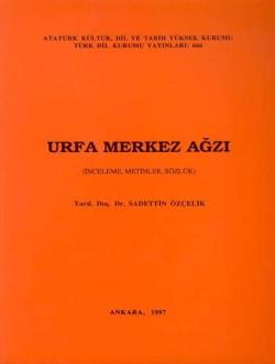 Urfa Merkez Ağzı: İnceleme-Metinler-Sözlük, 1997