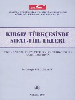 Kırgız Türkçesinde Sıfat-Fiil Ekleri: Şekil, Anlam, İşlev ve Türkiye Türkçesi ile Karşılaştırma, 2004