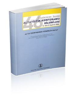 46. Uluslararası Sürekli Altayistik Konferansı Bildirileri (22-27 Haziran 2003): Altay Dünyasında Gündelik Hayat, 2007