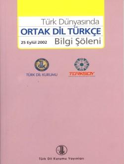 Türk Dünyasında Ortak Dil Türkçe Bilgi Şöleni (25 Eylül 2002), 2008