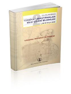 Uluslararası Türkiyat Araştırmaları Bilgi Şöleni Bildirileri (28-30 Mayıs 2008): Kaşgarlı Mahmut ve Dönemi, 2009
